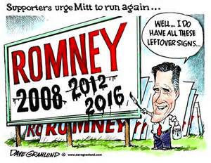 Mitt. Remember thqat old motto: If at first you don't succeed, give the f**k up for cripes sake.