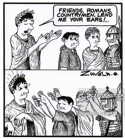 'Friends,Romans,Countrymen,lend me your ears!'