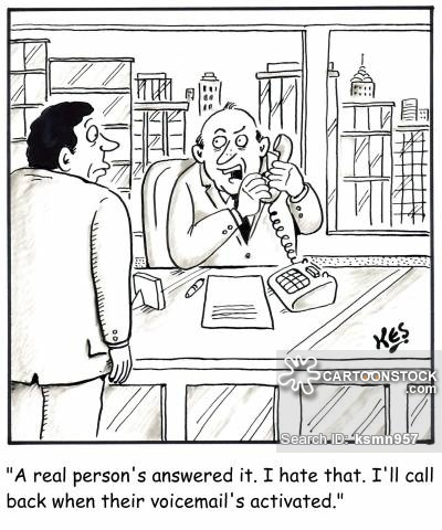 'A real person's answered it. I hate that. I'll call back when their voicemail's activated.'
