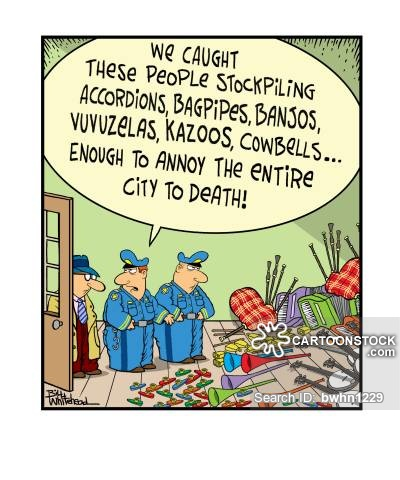 """We caught these people stockpiling accordions, bagpipes, banjos, vuvuzelas...enough to annoy the entire city to death."""