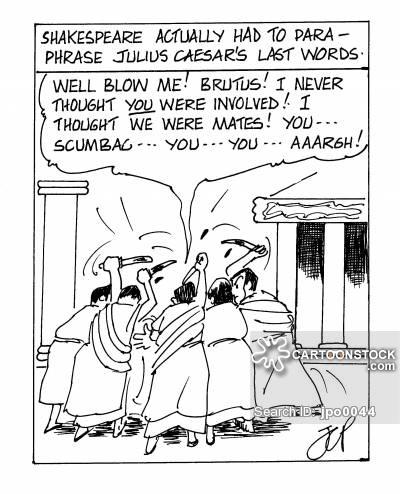Shakespeare actually had to paraphrase Julius Caesar's last words.