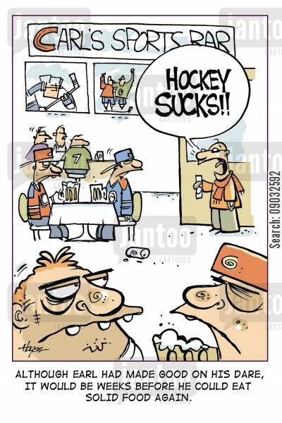 (Carl's Sports Bar) - 'Hockey Sucks!!' - Although Earl had made good on his dare, it would be weeks before he could eat solid food again.