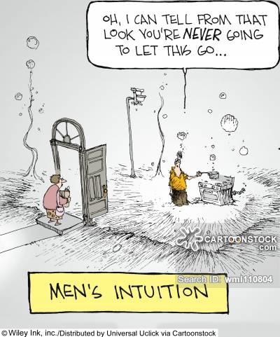 Men's Intuition: 'Oh, I can tell from that look you're never going to let this go.'